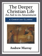 The Deeper Christian Life by Andrew Murray