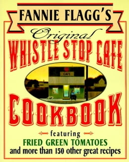 Book Fannie Flagg's Original Whistle Stop Cafe Cookbook: Featuring : Fried Green Tomatoes, Southern… by Fannie Flagg