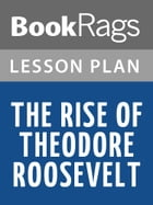 The Rise of Theodore Roosevelt Lesson Plans by BookRags