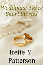 Weddings: Three Short Stories by Irette Y. Patterson