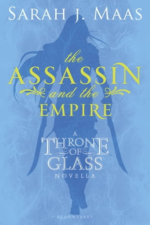 The Assassin and the Empire: A Throne of Glass Novella