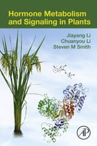 Hormone Metabolism and Signaling in Plants by Jiayang Li