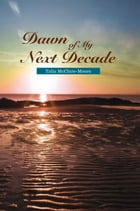 Dawn of My Next Decade by Talia McClure-Moore