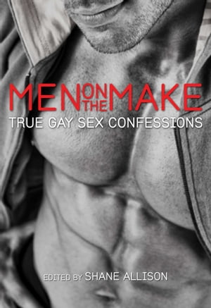 Men on the Make True Gay Sex Confessions