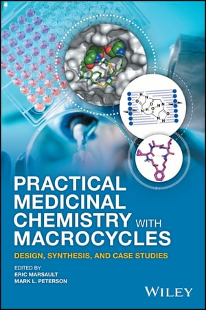 Practical Medicinal Chemistry with Macrocycles: Design, Synthesis, and Case Studies by Mark L. Peterson