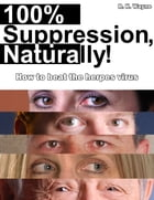 100% Suppression, Naturally!: How to beat the herpes virus by Robert K. Wayne