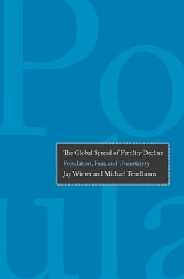 Book The Global Spread of Fertility Decline: Population, Fear, and Uncertainty by Professor Jay Winter