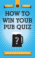 How To Win Your Pub Quiz: Your only guide to ultimate victory by Les Palmer