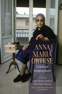 Anna Maria Ortese: Celestial Geographies