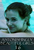 Astonishingly Beautiful Girls Volume 16 - A sexy photo book by Mandy Tolstag
