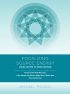 Focalizing Source Energy: Going Within to Move Beyond by Michael Picucci