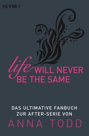 Life will never be the same: Das ultimative Fanbuch zur AFTER-Serie von Anna Todd