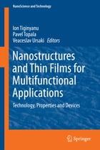 Nanostructures and Thin Films for Multifunctional Applications: Technology, Properties and Devices by Ion Tiginyanu