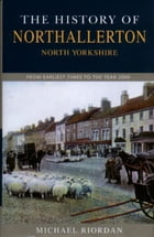 The History of Northallerton by Michael Riordan