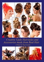 Creative Updo Hairstyles and Accessories made from Real Hair: A Step by Step Guide by Helene Elistratow