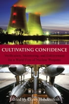 Cultivating Confidence: Verification, Monitoring, and Enforcement for a World Free of Nuclear Weapons by Corey Hinderstein