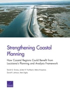 Strengthening Coastal Planning: How Coastal Regions Could Benefit from Louisiana's Planning and…