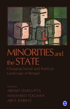 Minorities and the State: Changing Social and Political Landscape of Bengal by Abhijit Dasgupta