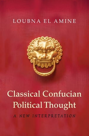 Classical Confucian Political Thought A New Interpretation