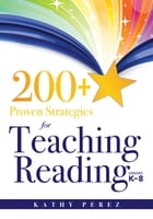 200+ Proven Strategies for Teaching Reading, Grades K-8: support the needs of struggling readers by Kathy Perez