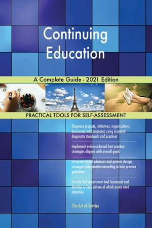 Continuing Education A Complete Guide - 2021 Edition by Gerardus Blokdyk