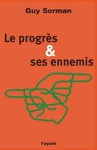 Le Progrès et ses ennemis by Guy Sorman