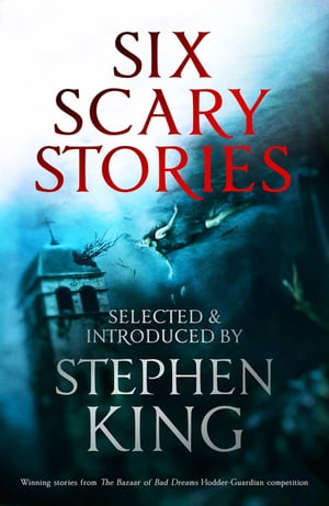 Six Scary Stories Selected and Introduced by Stephen King