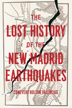 The Lost History of the New Madrid Earthquakes