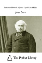 Letters and Journals of James Eighth Earl of Elgin by James Bruce 8th Earl of Elgin