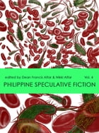 Philippine Speculative Fiction Volume 4 by Dean Francis Alfar