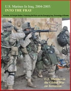 U.S. Marines in Iraq, 2004-2005: Into the Fray - U.S. Marines in the Global War on Terrorism, Al-Anbar, Al-Fallujah Battles, Protecting Self Rule and  by Progressive Management