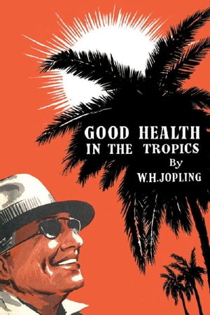 Good Health in the Tropics: Advice to Travellers and Settlers