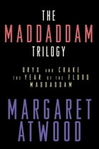 The MaddAddam Trilogy: Oryx and Crake; The Year of the Flood; MaddAddam by Margaret Atwood