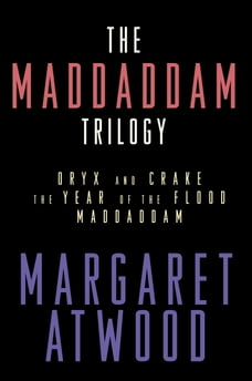 The MaddAddam Trilogy: Oryx and Crake; The Year of the Flood; MaddAddam
