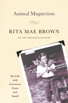 Animal Magnetism: My Life with Creatures Great and Small by Rita Mae Brown