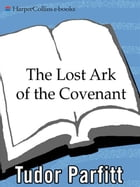 The Lost Ark of the Covenant: Solving the 2,500-Year-Old Mystery of the Fabled Biblical Ark by Tudor Parfitt