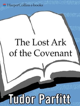 Book The Lost Ark of the Covenant: Solving the 2,500-Year-Old Mystery of the Fabled Biblical Ark by Tudor Parfitt