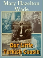 Our Little Turkish Cousin by Mary Hazelton Wade