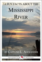 14 Fun Facts About the Mississippi River: A 15-Minute Book by Caitlind L. Alexander