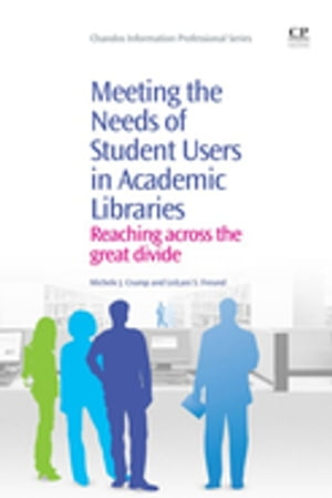 Meeting the Needs of Student Users in Academic Libraries Reaching Across the Great Divide