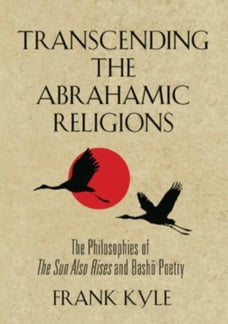 Transcending the Abrahamic Religions: The Philosophies of The Sun Also Rises and Basho Poetry