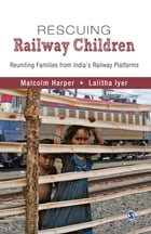 Rescuing Railway Children: Reuniting Families from India's Railway Platforms by Malcolm Harper