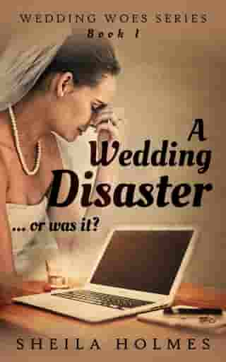 A Wedding Disaster... Or Was It? by Sheila Holmes