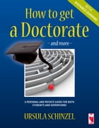 How to get a Doctorate – and more – with Distance Learning: A personal and private guide for both students and supervisors by Ursula Schinzel