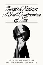 Twisted Swing: A Full Confession of Sex by Tony Damosto
