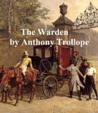 The Warden, First of the Barsetshire Novels by Anthony Trollope