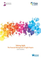 Valuing Agile: The Financial Management of Agile Projects by Alan Moran