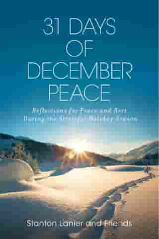 31 Days of December Peace: Reflections for Peace and Rest During the Stressful Holiday Season by Stanton Lanier