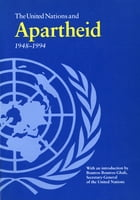 United Nations and Apartheid 1948-1994, The by United Nations