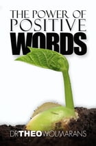 The Power of Positive Words by Dr Theo Wolmarans